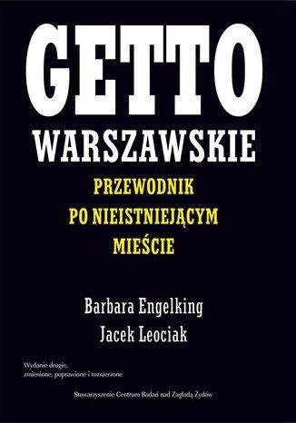 Getto warszawskie. Przewodnik po nieistniejącym mieście