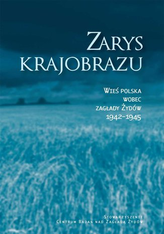 Zarys krajobrazu. Wieś polska wobec zagłady Żydów 1942-1945