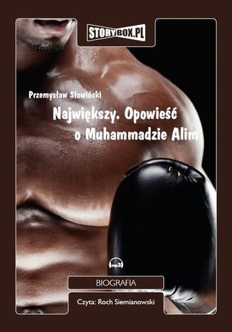 Okładka książki Największy. Opowieść o Muhammedzie Alim