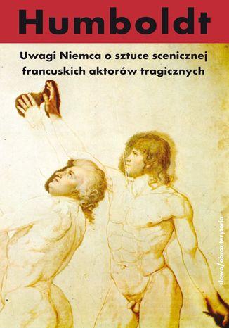 Okładka książki Uwagi Niemca o sztuce scenicznej francuskich aktorów tragicznych