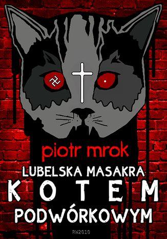 Okładka książki Lubelska masakra kotem podwórkowym