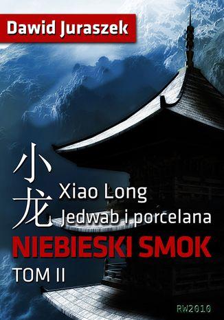 Okładka książki/ebooka Jedwab i porcelana: Niebieski smok