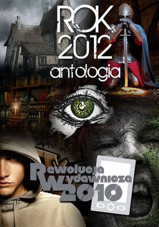 Okładka książki Rok 2012. Antologia