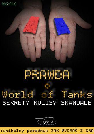 Okładka książki/ebooka Prawda o World of Tanks. Sekrety, kulisy, skandale