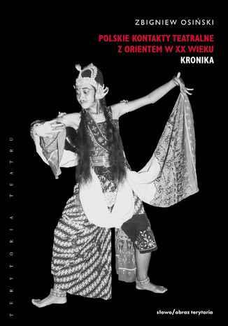 Okładka książki Polskie kontakty teatralne z Orientem w XX wieku. Część pierwsza: Kronika