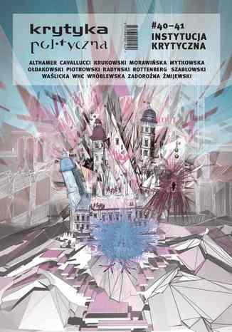 Okładka książki Krytyka Polityczna nr 40-41. Instytucja krytyczna