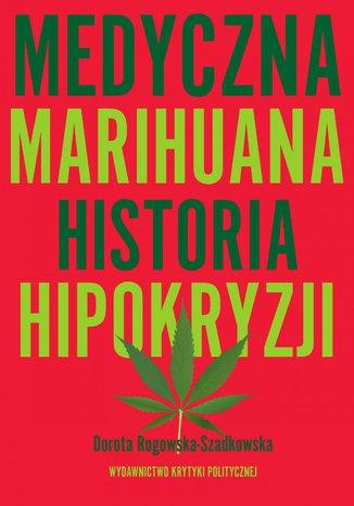 Okładka książki/ebooka Medyczna Marihuana. Historia hipokryzji. Historia hipokryzji