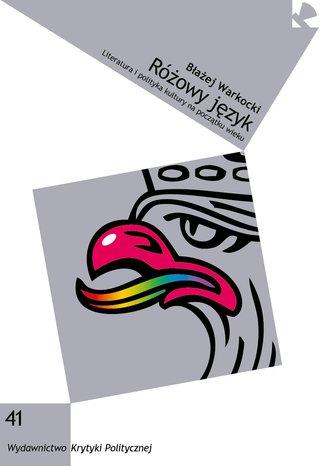 Okładka książki Różowy język. Literatura i polityka kultury na początku wieku