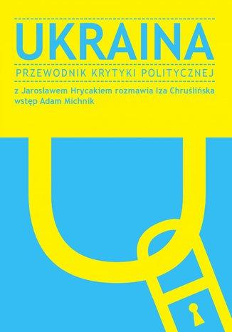 Okładka książki Ukraina. Przewodnik Krytyki Politycznej