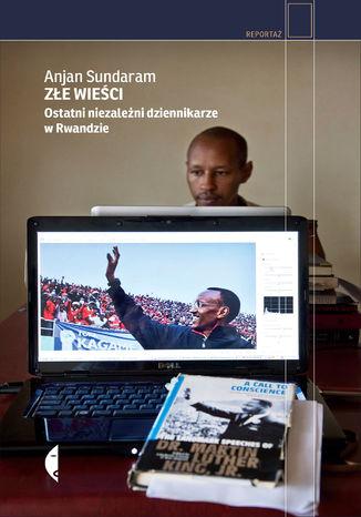 Okładka książki: Złe wieści. Ostatni niezależni dziennikarze w Rwandzie