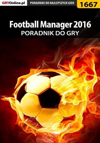 Okładka książki Football Manager 2016 - poradnik do gry