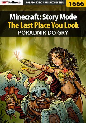 Okładka książki/ebooka Minecraft: Story Mode - The Last Place You Look - poradnik do gry