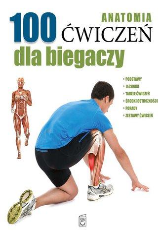 Anatomia. 100 ćwiczeń dla biegaczy