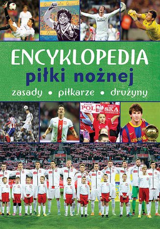 Encyklopedia piłki nożnej. Zasady, piłkarze, drużyny