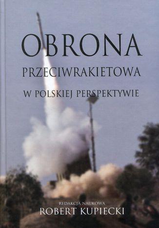 Okładka książki Obrona przeciwrakietowa w polskiej perspektywie