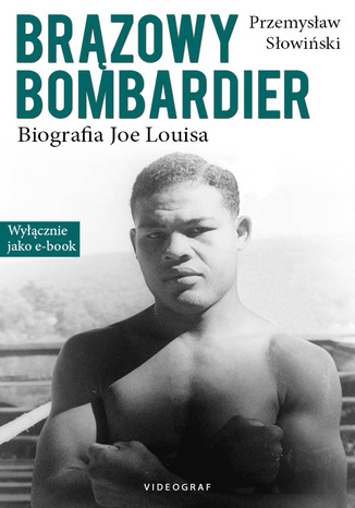 Okładka książki Brązowy Bombardier. Biografia Joe Louisa