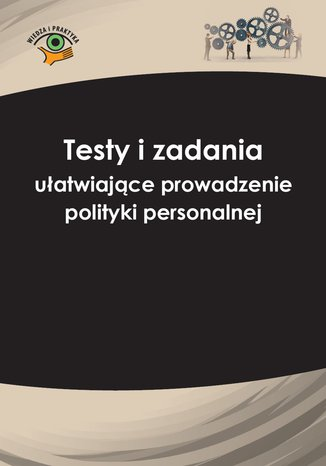 Testy i zadania ułatwiające prowadzenie polityki personalnej