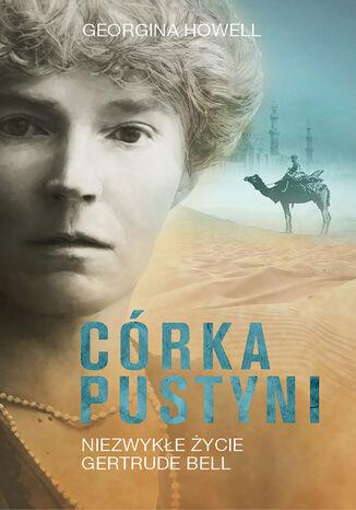 Okładka książki Córka pustyni. Niezwykłe życie Gertrude Bell
