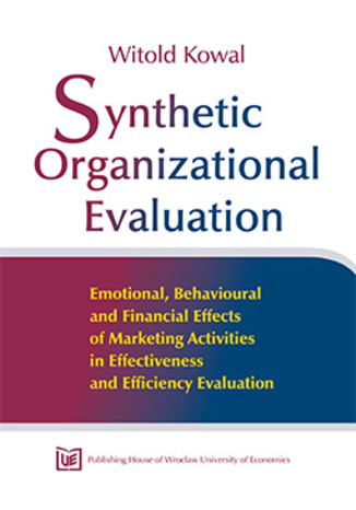 Okładka książki Synthetic Organizational Evaluation. Emotional, Behavioural and Financial Effects of Marketing Activities in Effectiveness and Efficiency Evaluation