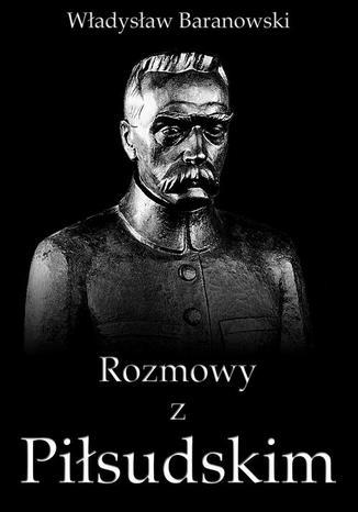 Okładka książki/ebooka Rozmowy z Piłsudskim