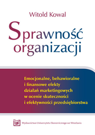 Okładka książki/ebooka Sprawność organizacji. Emocjonalne, behawioralne i finansowe efekty działań marketingowych w ocenie skuteczności i efektywności przedsiębiorstwa