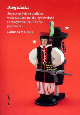 Okładka książki Biegański Stereotyp Polaka bydlaka w stosunkach polsko-żydowskich i amerykańskiej kulturze popularnej