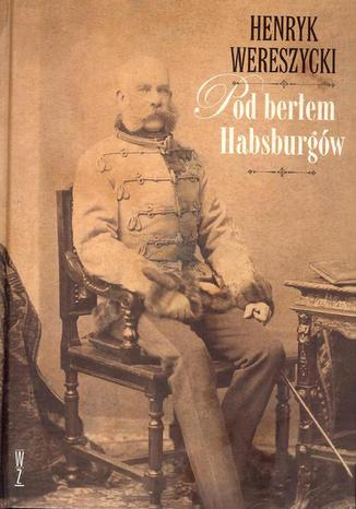 Okładka książki Pod berłem Habsburgów. Zagadnienia narodowościowe