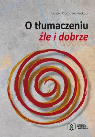 Okładka książki O tłumaczeniu źle i dobrze