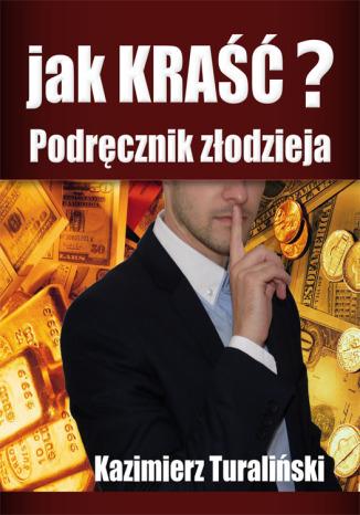 Okładka książki Jak kraść? Podręcznik złodzieja