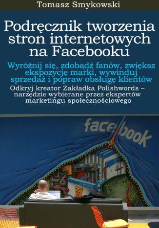Okładka książki Podręcznik tworzenia stron internetowych na Facebooku