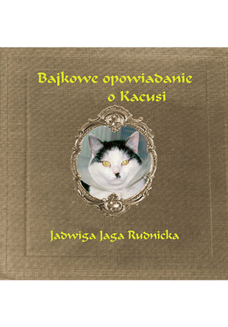 Okładka książki/ebooka Bajkowe opowiadanie o Kacusi