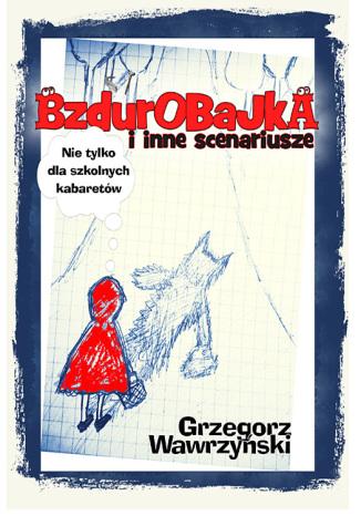 Okładka książki Bzdurobajka i inne scenariusze