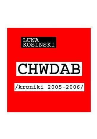 Okładka książki/ebooka CH.W.D.A.B. Kroniki 2005-2006