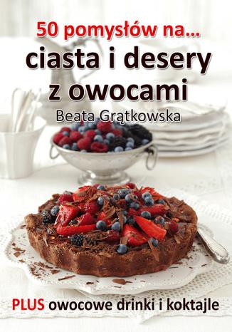 Okładka książki/ebooka 50 pomysłów na ciasta i desery z owocami