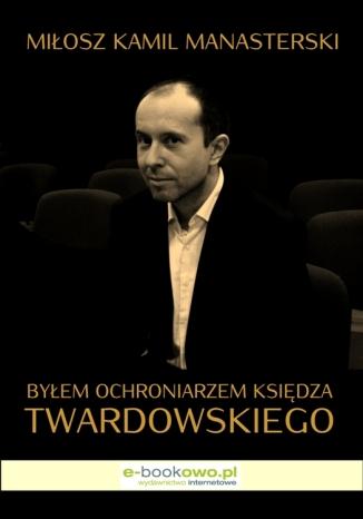 Okładka książki Byłem ochroniarzem księdza Twardowskiego