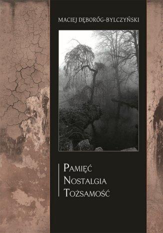 Okładka książki Pamięć, nostalgia, tożsamość. Kulturowe aspekty estetyki pogranicza w twórczości Zbigniewa Żakiewicza