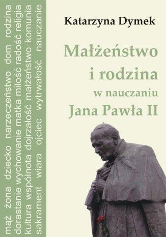 Okładka książki Małżeństwo i rodzina w nauczaniu Jana Pawła II