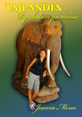 Okładka książki Tajlandia. Pojechałam po miłość
