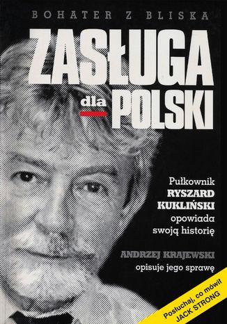 Okładka książki Zasługa dla Polski. Pułkownik Ryszard Kukliński opowiada swoją historię