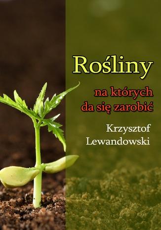 Okładka książki/ebooka Rośliny na których da się zarobić