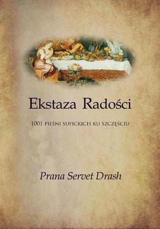Okładka książki Ekstaza Radości - 1001 sufickich opowieści ku Szczęściu
