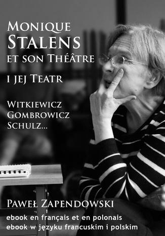 Okładka książki Monique Stalens et son Théâtre. Witkiewicz, Gombrowicz, Schulz