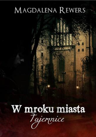 Okładka książki W mroku miasta. Tajemnice