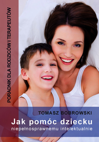 Okładka książki Jak pomóc dziecku niepełnosprawnemu intelektualnie. Poradnik dla rodziców i terapeutów