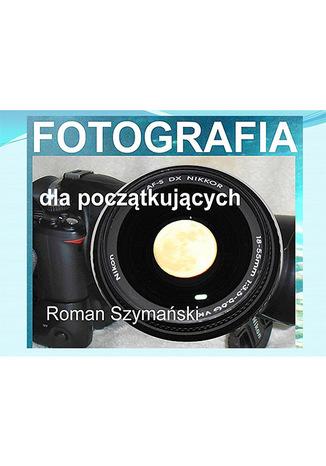 Okładka książki/ebooka Fotografia dla początkujących