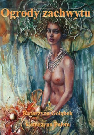 Okładka książki Ogrody zachwytu. Album poetycko-malarski