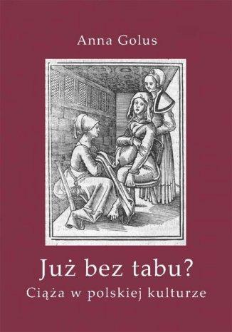 Okładka książki Już bez tabu? Ciąża w polskiej kulturze