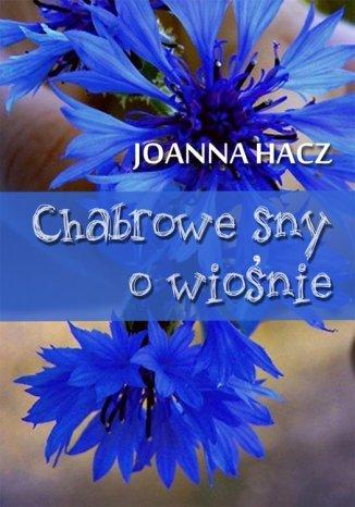 Okładka książki Chabrowe sny o wiośnie