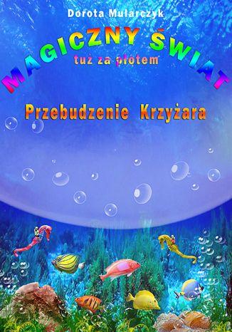 Okładka książki/ebooka Magiczny świat tuż za płotem 3. Przebudzenie Krzyżara