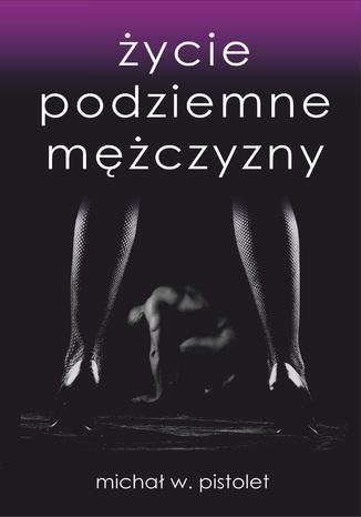 Okładka książki/ebooka Życie podziemne mężczyzny